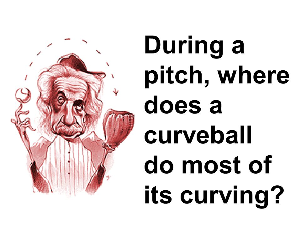During a pitch, where does a curveball do most of its curving?