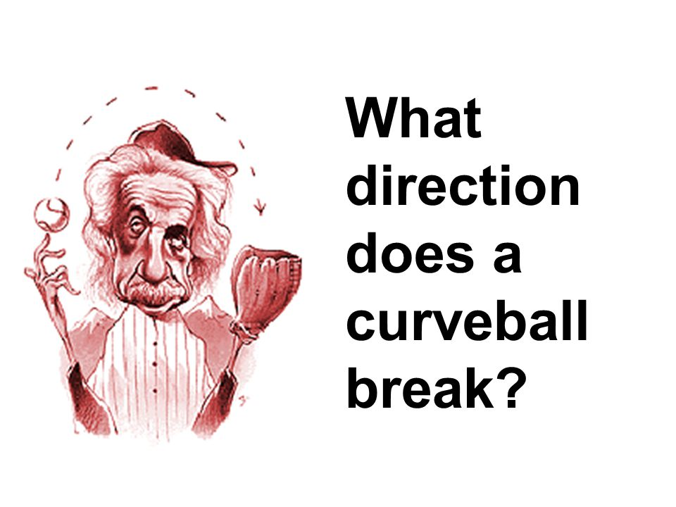 What direction does a curveball break?