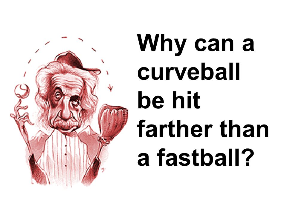 Why can a curveball be hit farther than a fastball?