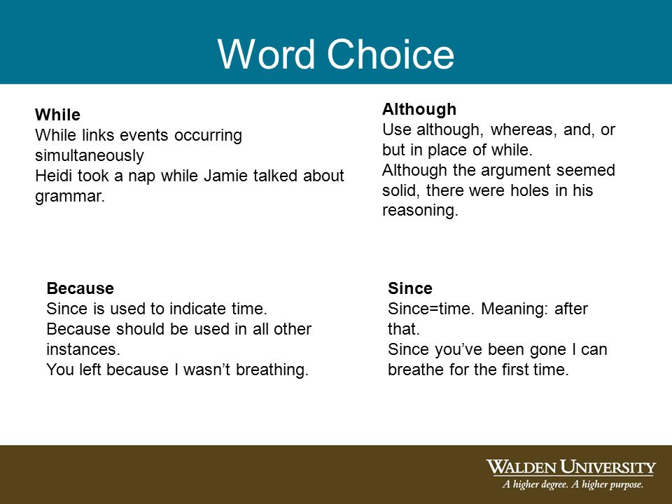 Word Choice While While links events occurring simultaneously Heidi took a nap while Jamie talked about grammar. Although Use although, whereas, and,