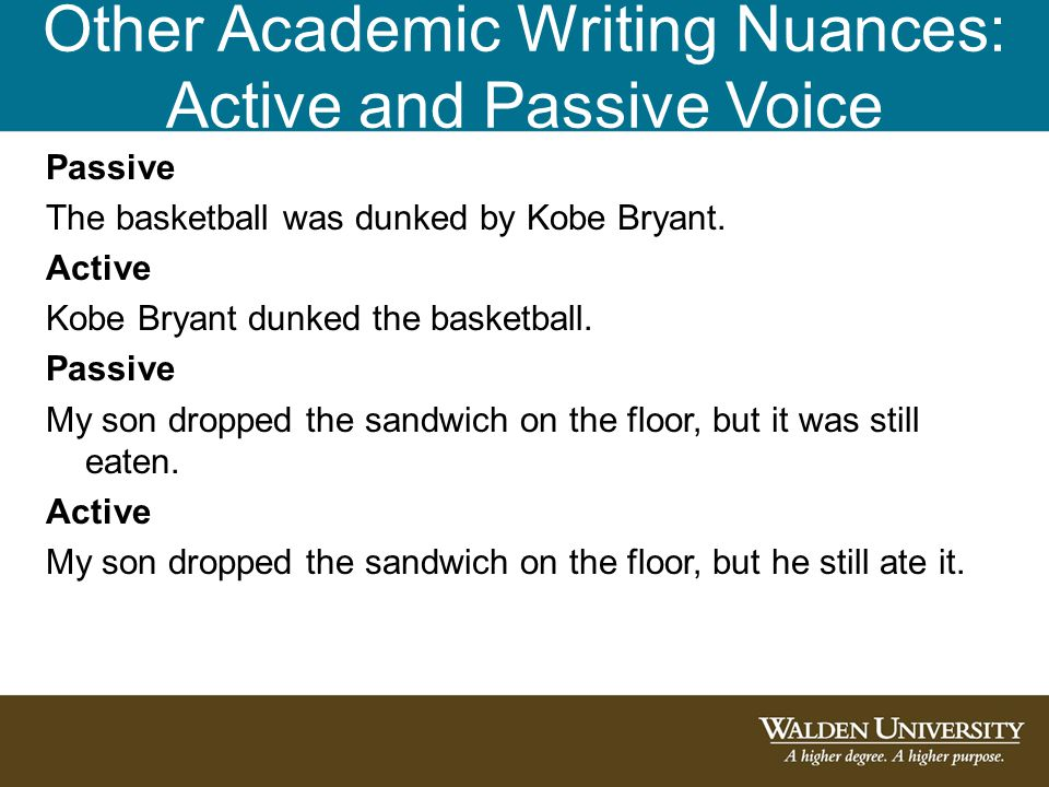 Other Academic Writing Nuances: Active and Passive Voice Passive The basketball was dunked by Kobe Bryant.