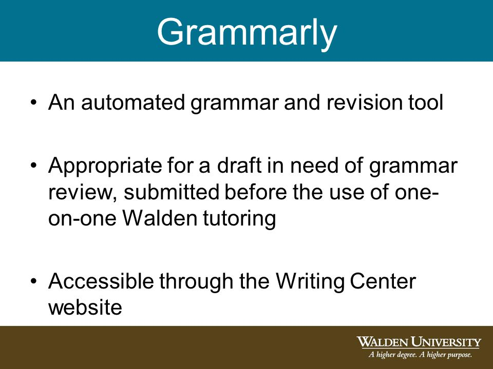 An automated grammar and revision tool Appropriate for a draft in need of grammar review, submitted before the use of one- on-one Walden tutoring Acce
