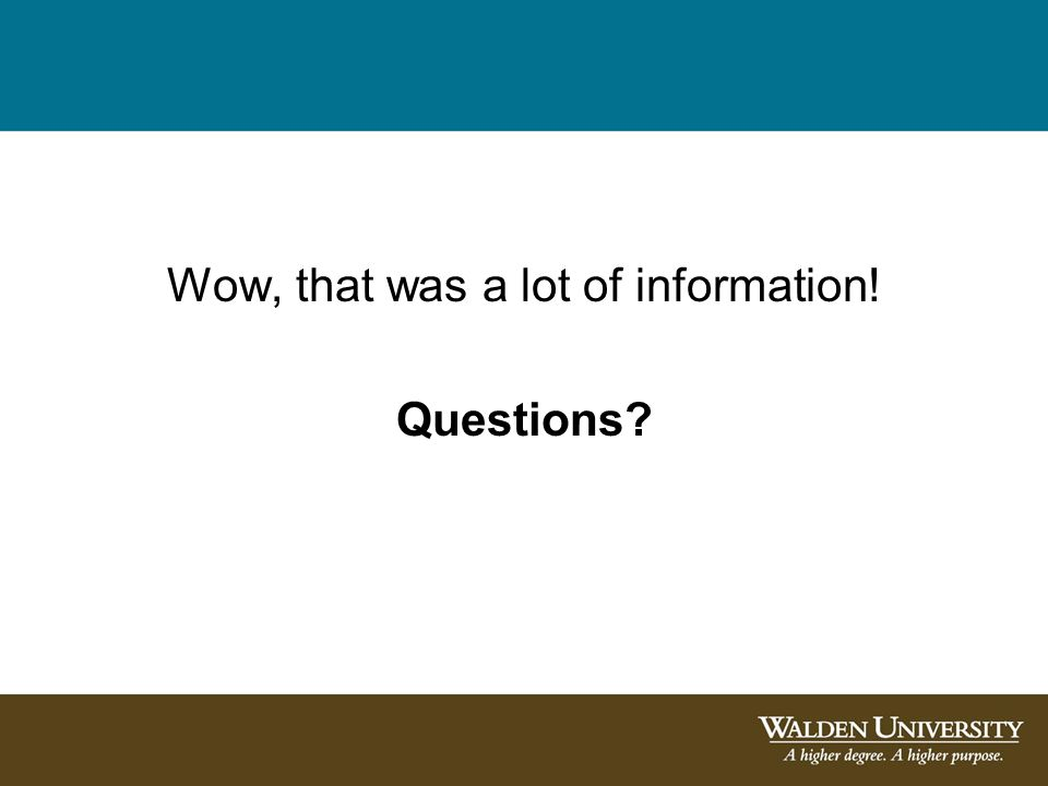 Wow, that was a lot of information! Questions?