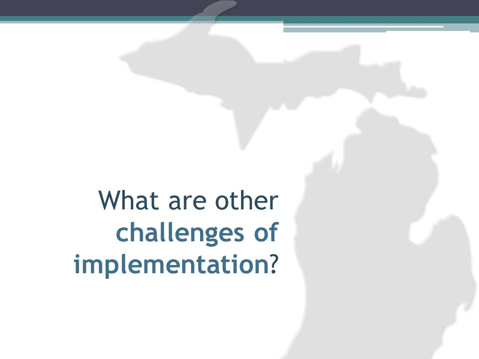What are other challenges of implementation