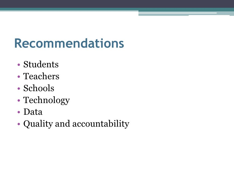 Recommendations Students Teachers Schools Technology Data Quality and accountability