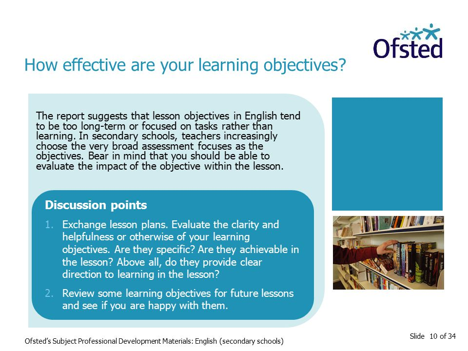 Slide 10 of 34 The report suggests that lesson objectives in English tend to be too long-term or focused on tasks rather than learning.