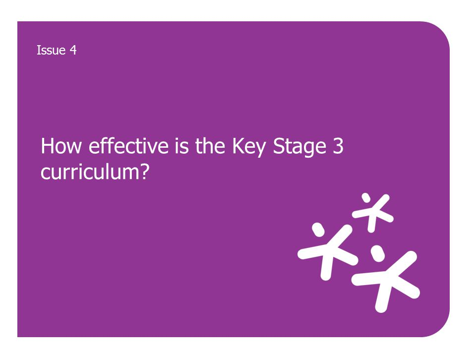 How effective is the Key Stage 3 curriculum Issue 4