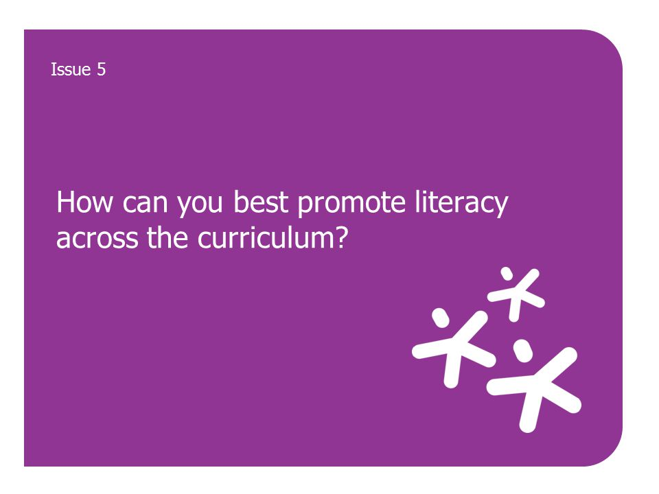 How can you best promote literacy across the curriculum Issue 5