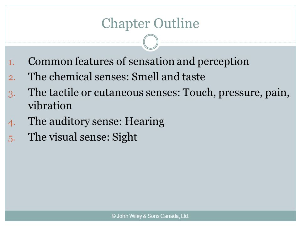Chapter Outline 1. Common features of sensation and perception 2.