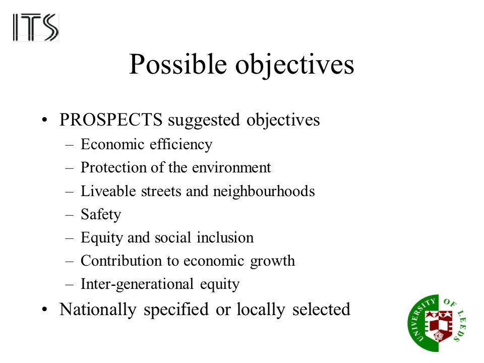 Possible objectives PROSPECTS suggested objectives –Economic efficiency –Protection of the environment –Liveable streets and neighbourhoods –Safety –E