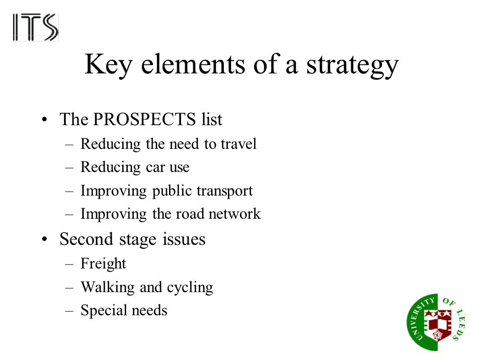 Key elements of a strategy The PROSPECTS list –Reducing the need to travel –Reducing car use –Improving public transport –Improving the road network S
