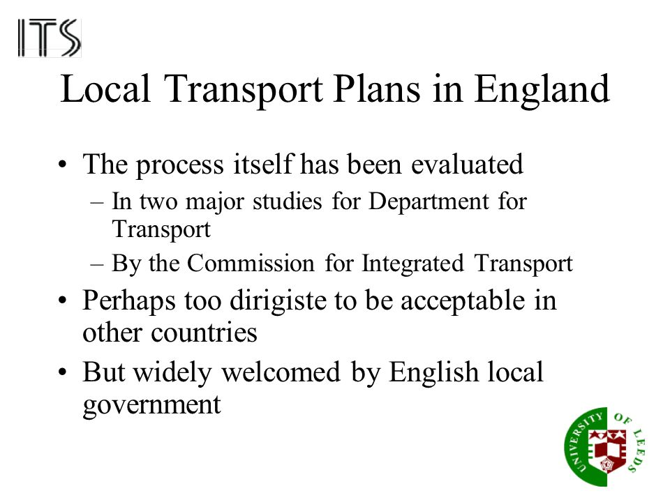 Local Transport Plans in England The process itself has been evaluated –In two major studies for Department for Transport –By the Commission for Integ