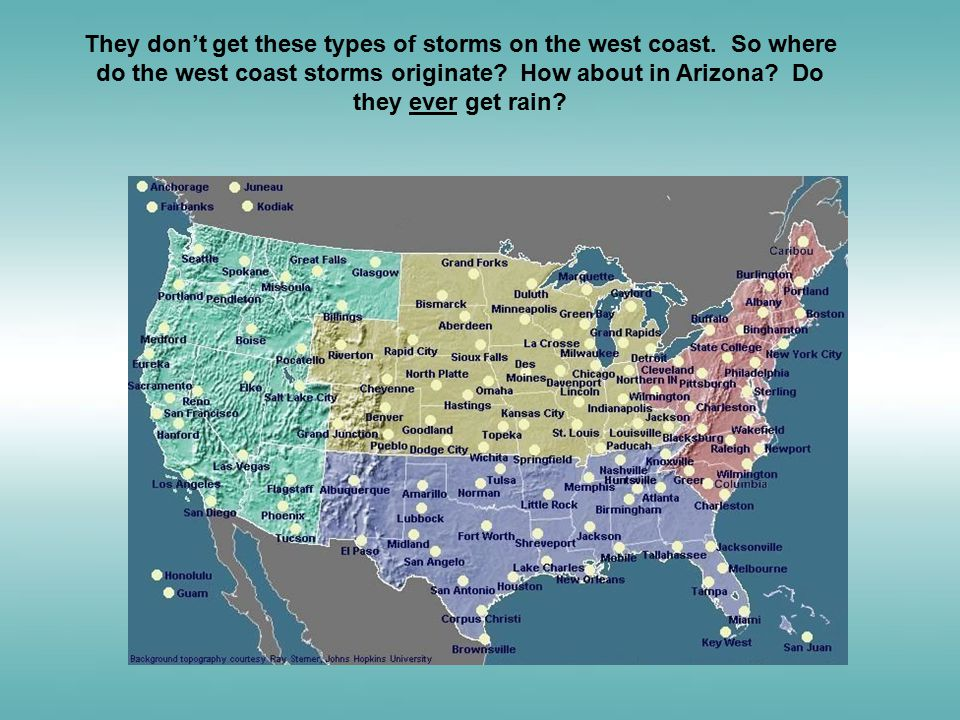 They don't get these types of storms on the west coast. So where do the west coast storms originate? How about in Arizona? Do they ever get rain?