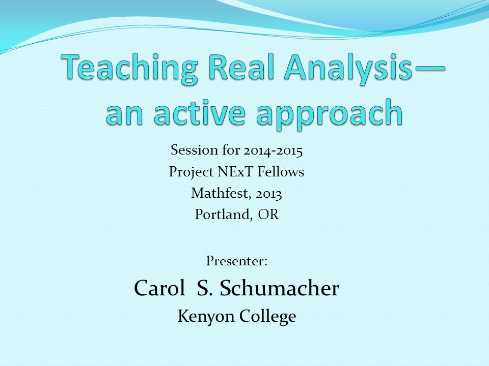 Session for 2014-2015 Project NExT Fellows Mathfest, 2013 Portland, OR Presenter: Carol S.