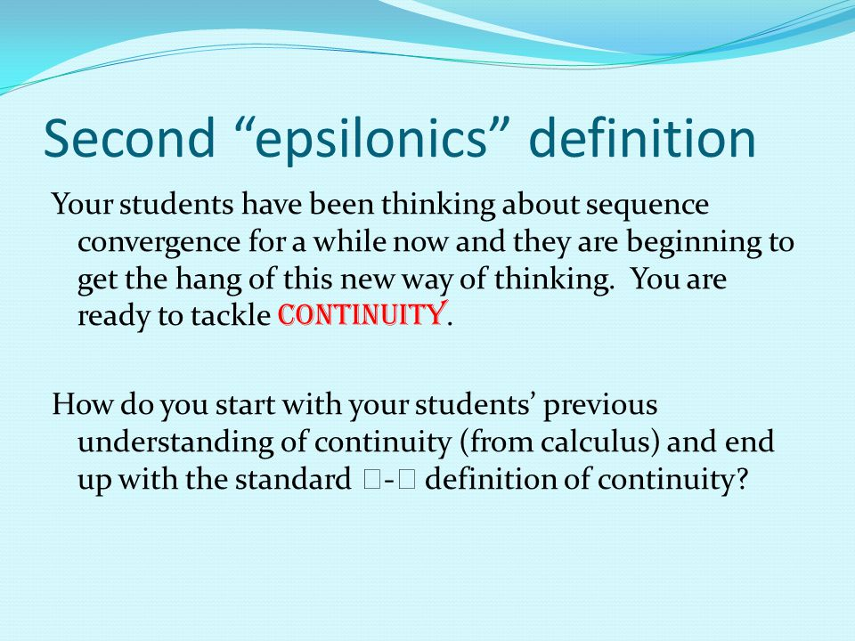 Second epsilonics definition Your students have been thinking about sequence convergence for a while now and they are beginning to get the hang of this new way of thinking.