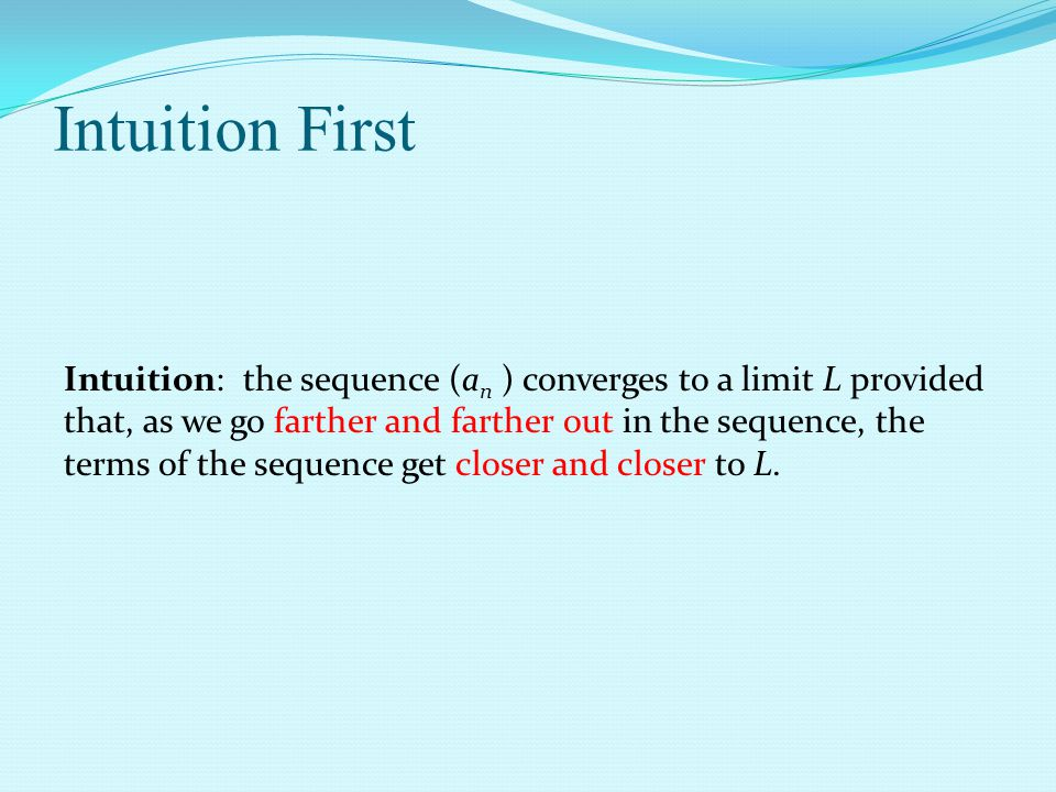 (a n ) converges to L if for every  > 0, there exists N   such that for all n > N, d(a n, L) < .