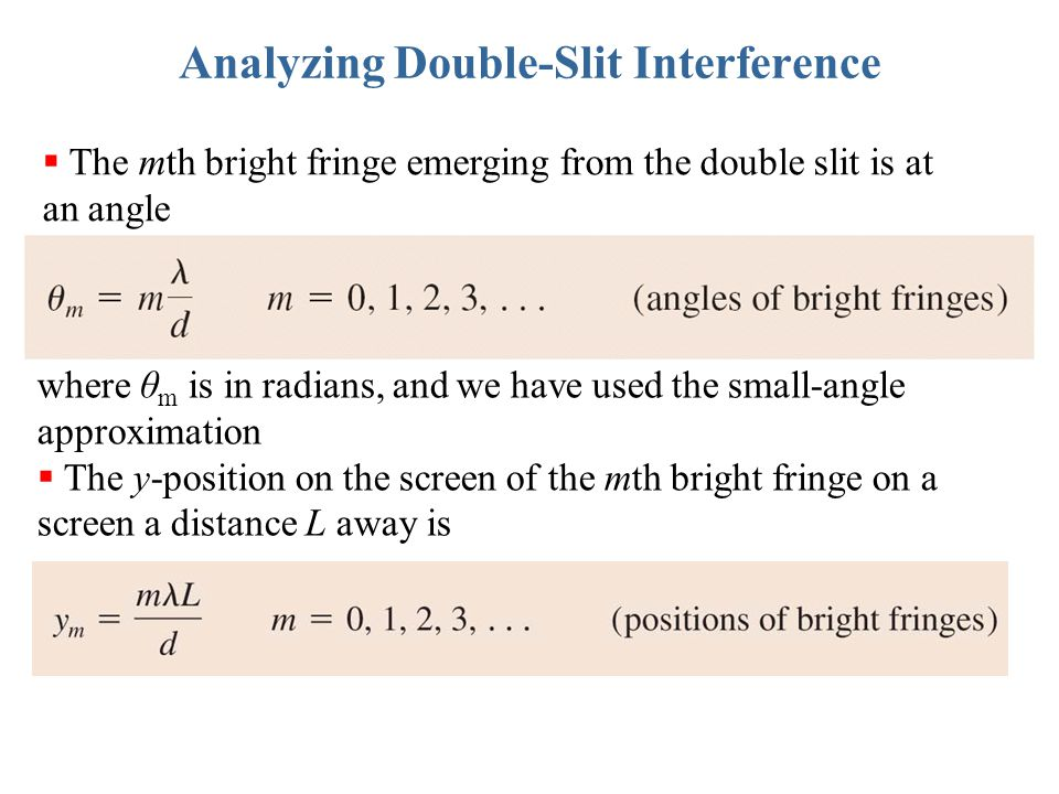 Analyzing Double-Slit Interference  The mth bright fringe emerging from the double slit is at an angle where θ m is in radians, and we have used the
