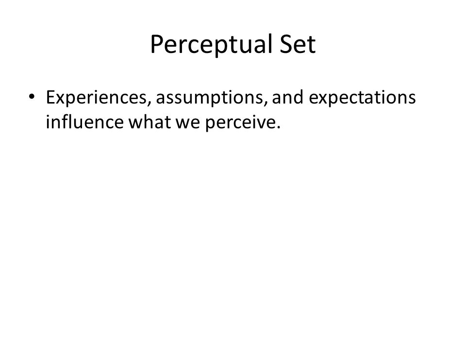 Perceptual Set Experiences, assumptions, and expectations influence what we perceive.