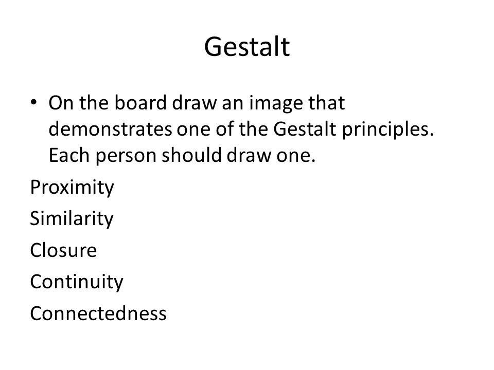 Gestalt On the board draw an image that demonstrates one of the Gestalt principles.