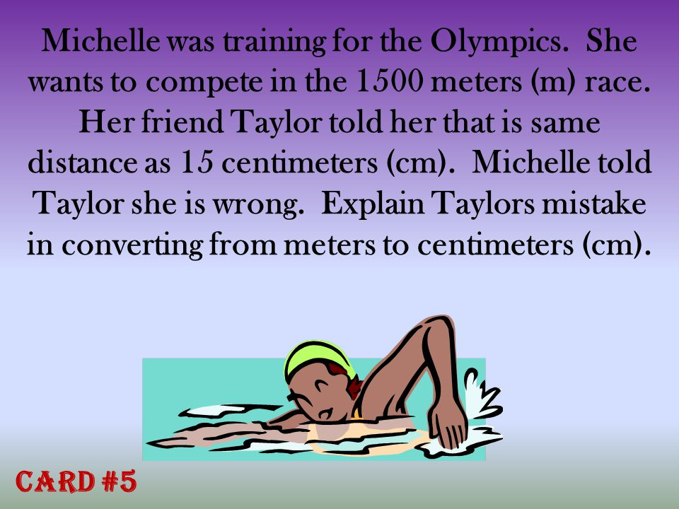 Michelle was training for the Olympics. She wants to compete in the 1500 meters (m) race.