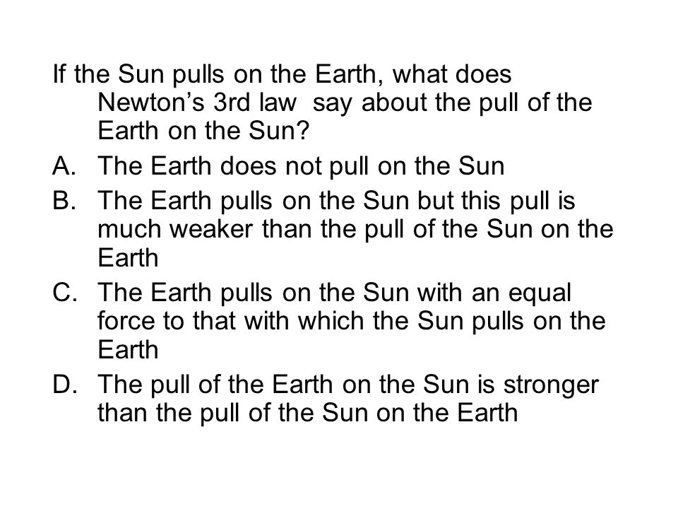 If the Sun pulls on the Earth, what does Newton's 3rd law say about the pull of the Earth on the Sun.