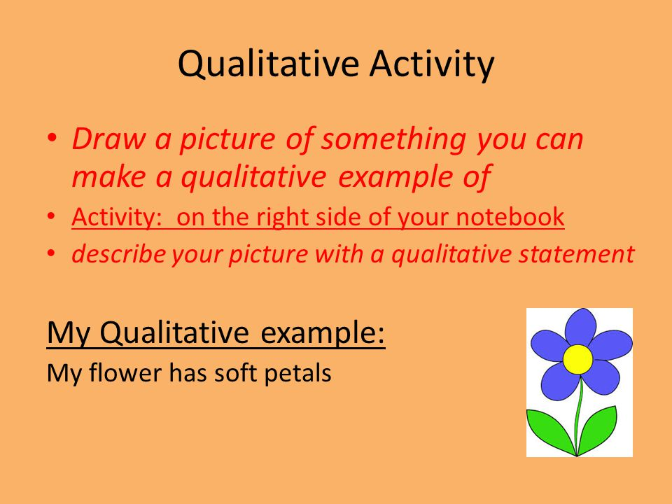 Qualitative Activity Draw a picture of something you can make a qualitative example of Activity: on the right side of your notebook describe your pict