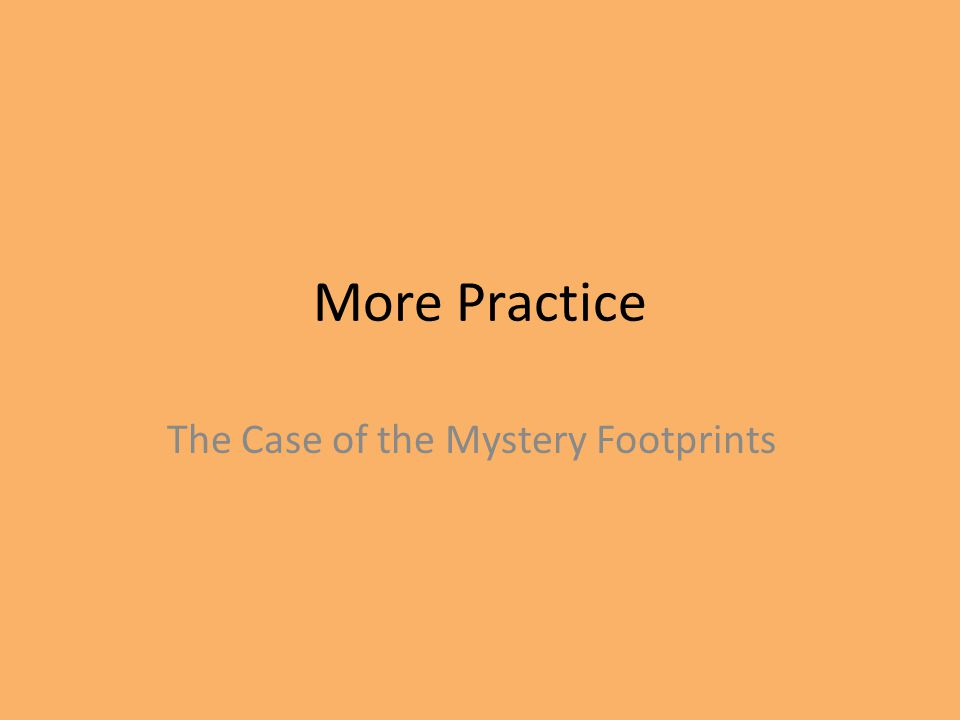 More Practice The Case of the Mystery Footprints