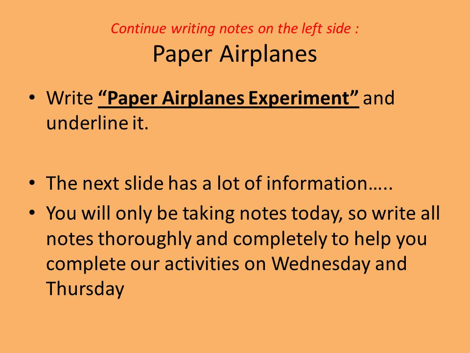 "Continue writing notes on the left side : Paper Airplanes Write ""Paper Airplanes Experiment"" and underline it. The next slide has a lot of information"