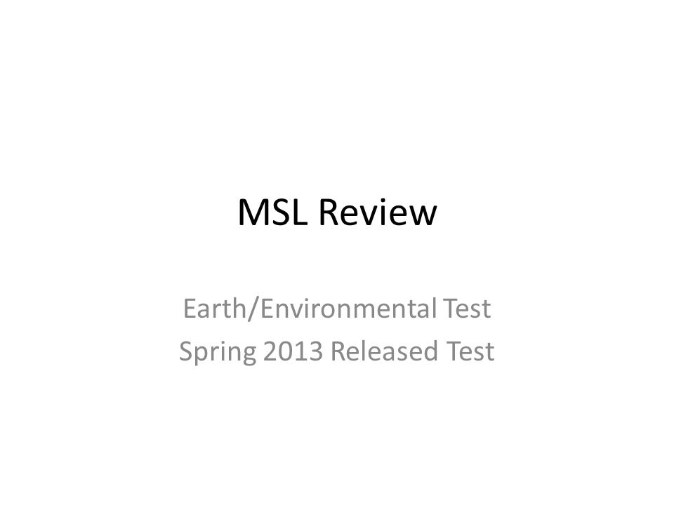 MSL Review Earth/Environmental Test Spring 2013 Released Test