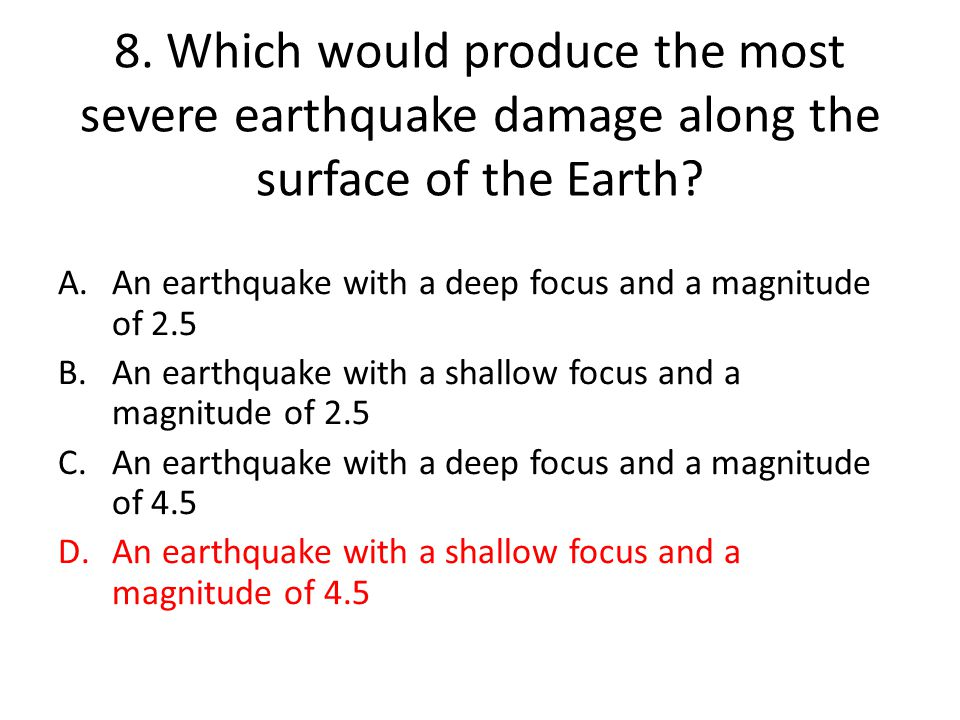 8.Which would produce the most severe earthquake damage along the surface of the Earth.