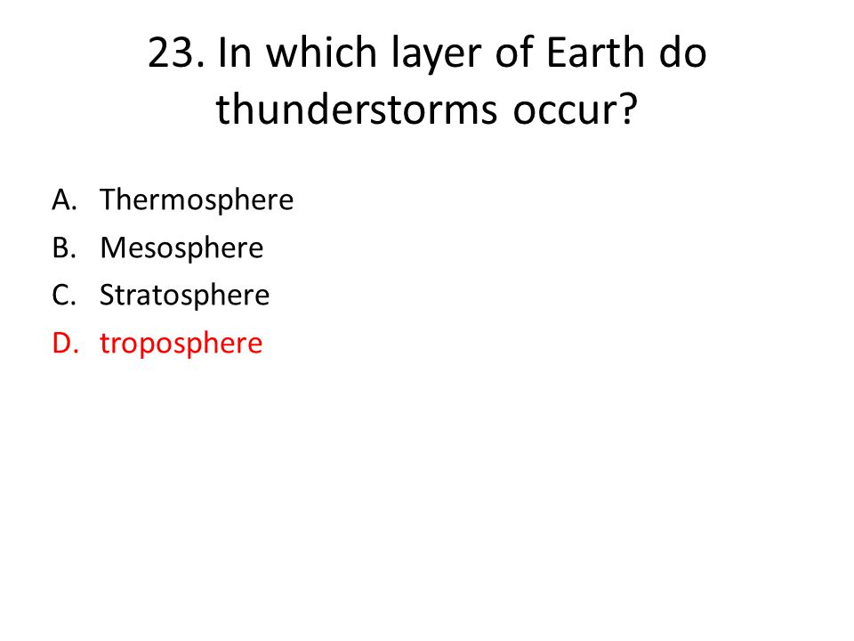 23.In which layer of Earth do thunderstorms occur.