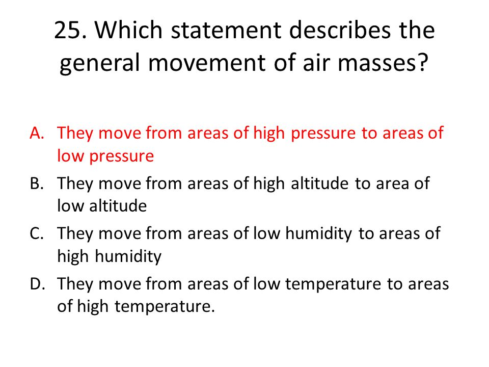 25.Which statement describes the general movement of air masses.