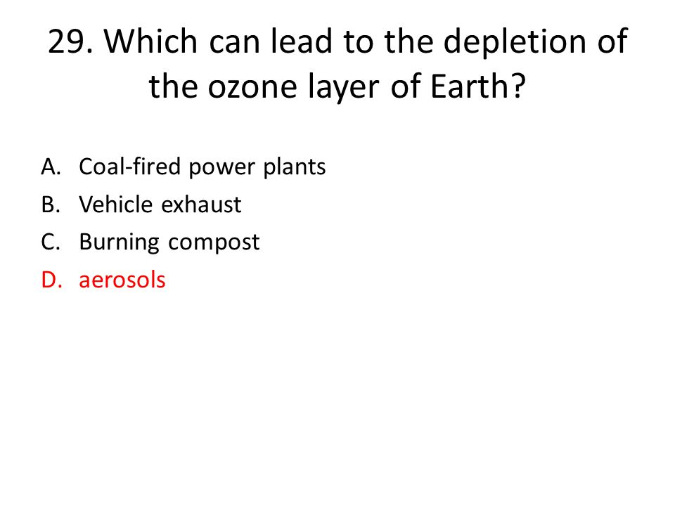 29.Which can lead to the depletion of the ozone layer of Earth.