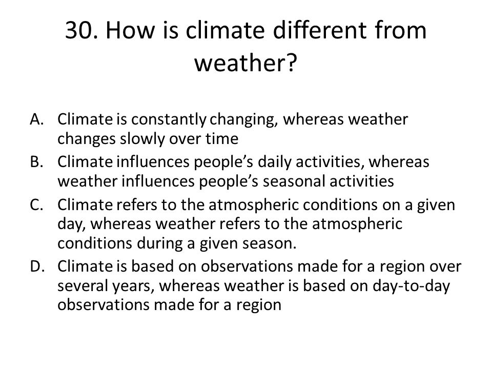 30.How is climate different from weather.