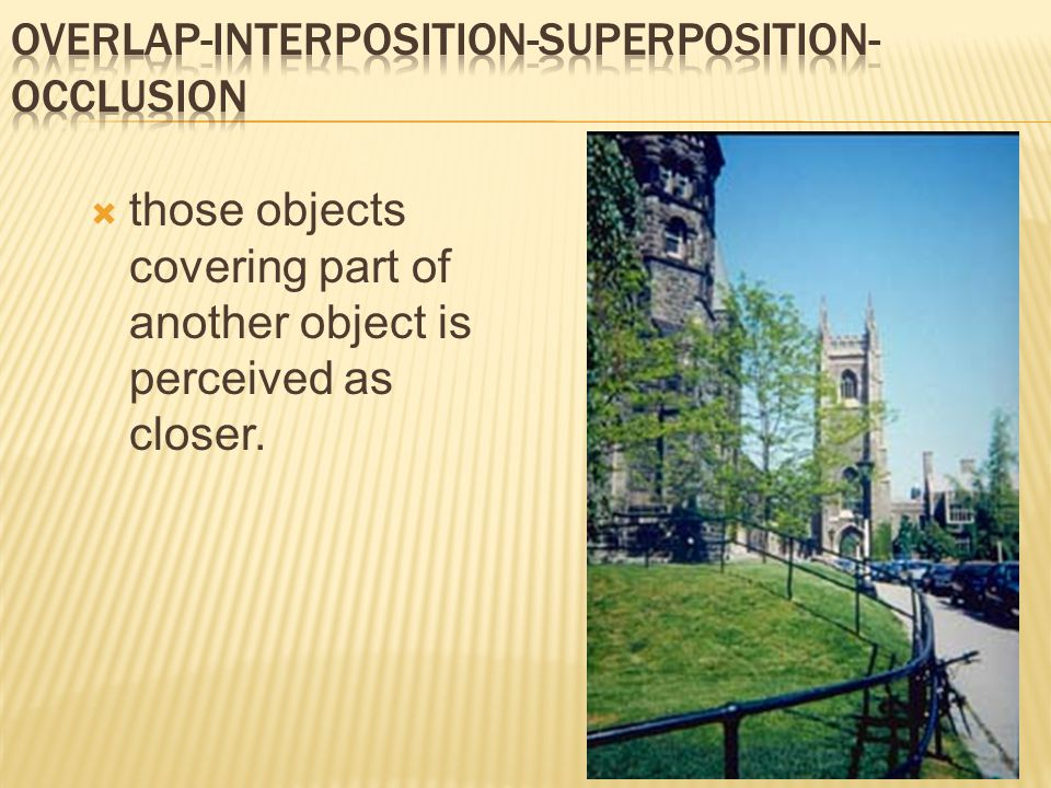  those objects covering part of another object is perceived as closer.
