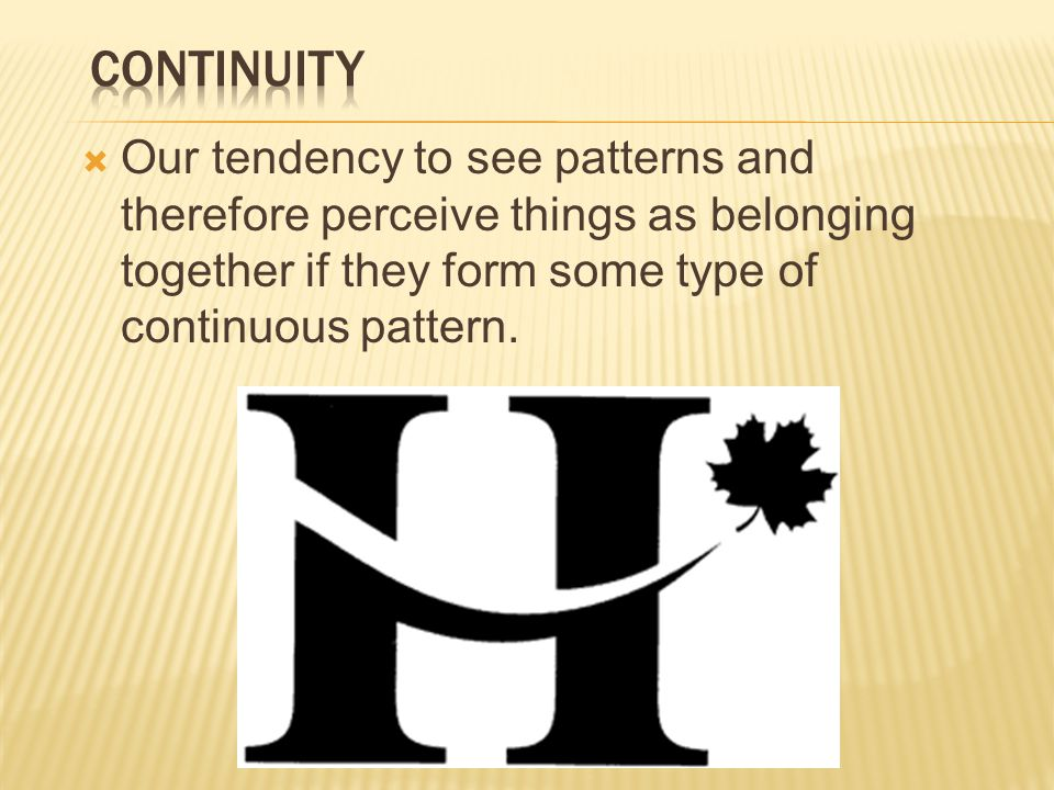  Our tendency to see patterns and therefore perceive things as belonging together if they form some type of continuous pattern.
