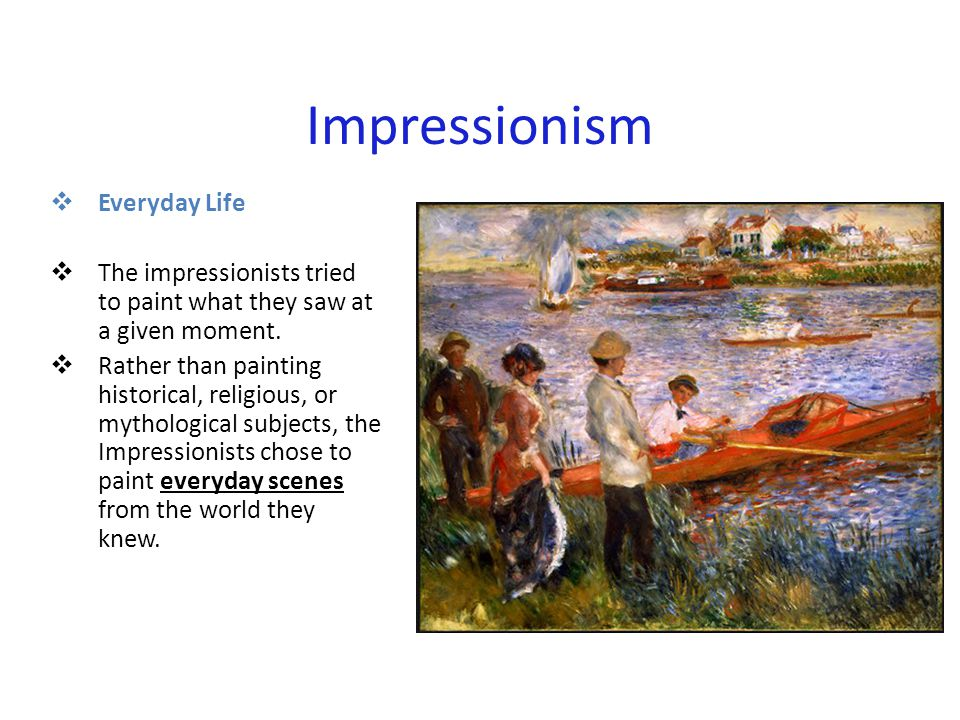 Impressionism  Here s a list that might help to remember the issues important to most Impressionists: E Everyday life L Light and Color B Brushstrokes O Outdoor settings W Weather and atmosphere Next we'll see examples of this…