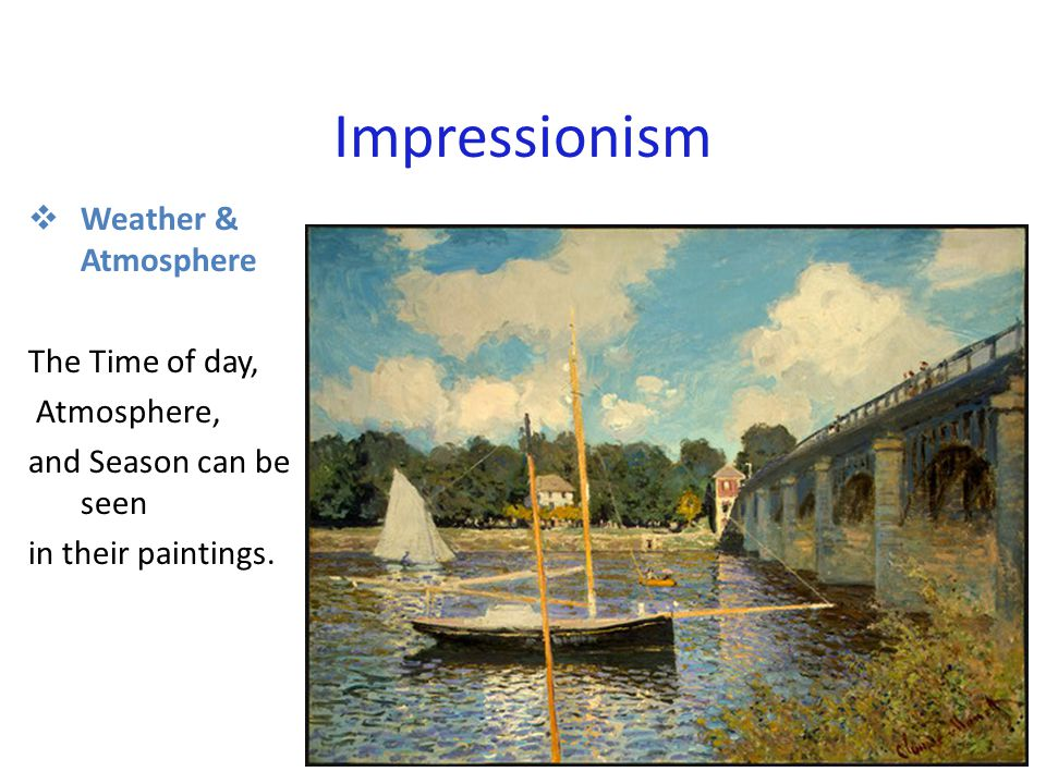Impressionism  Outdoor setting:  The Impressionists valued nature as a subject for their paintings.