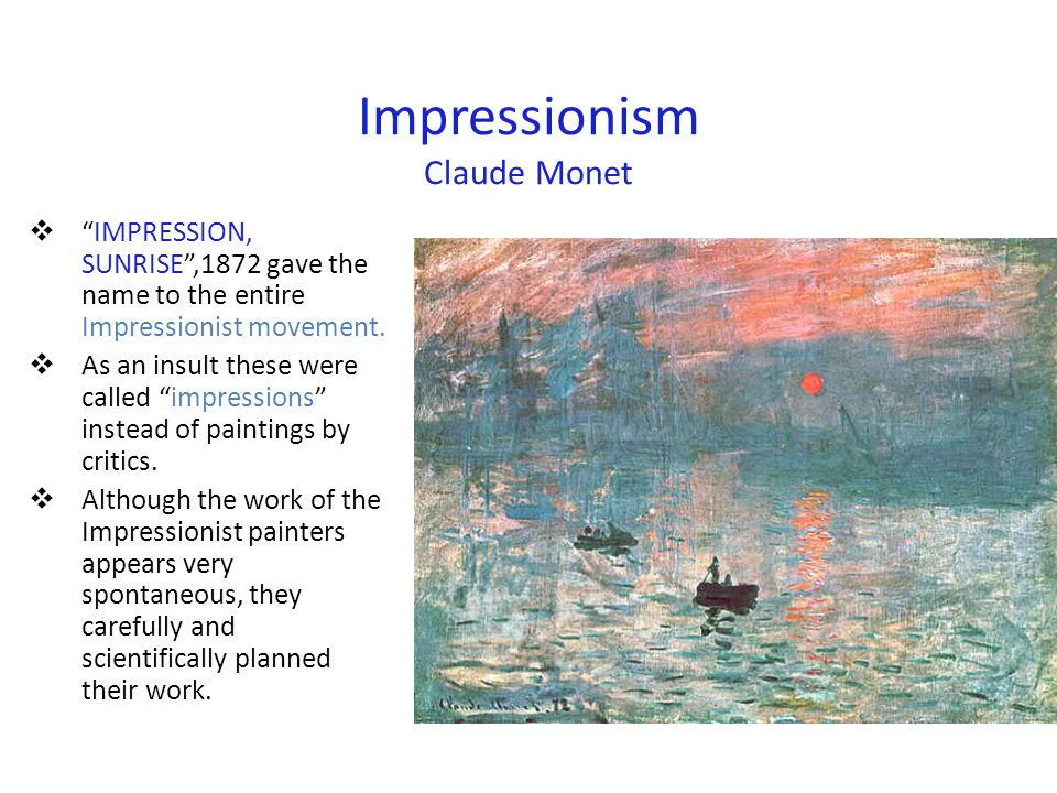Impressionism  Weather & Atmosphere The Time of day, Atmosphere, and Season can be seen in their paintings.