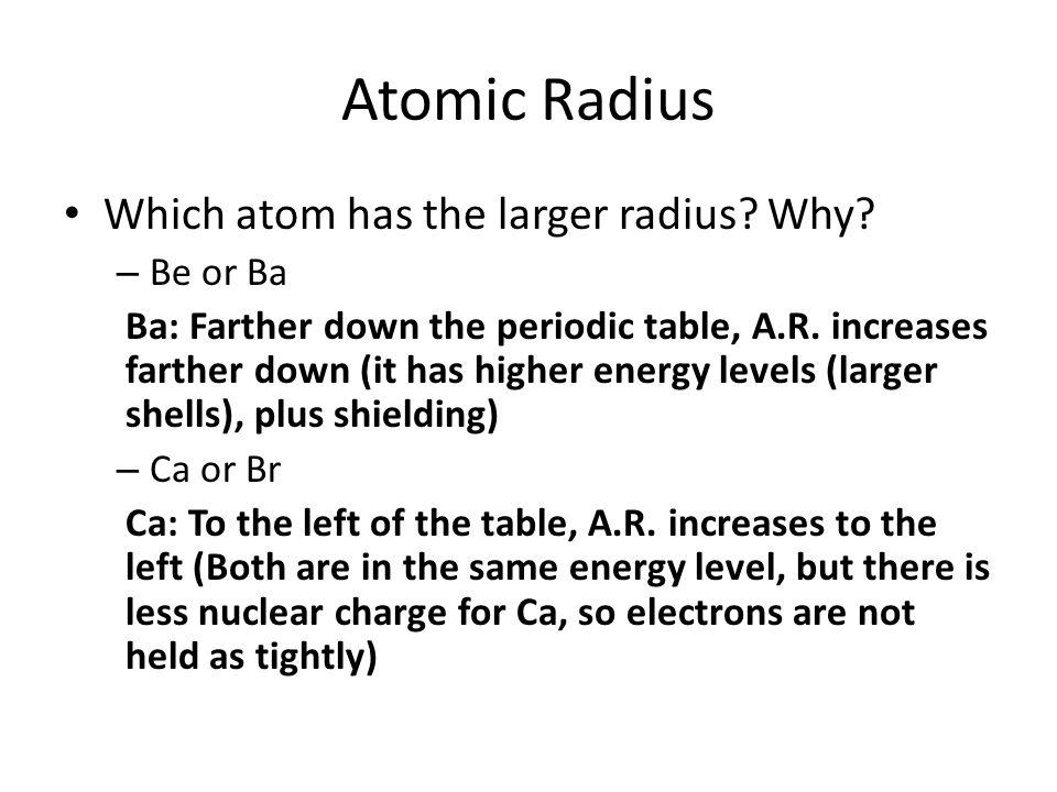 Atomic Radius Which atom has the larger radius. Why.
