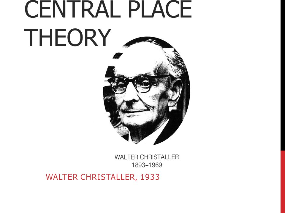 CENTRAL PLACE THEORY WALTER CHRISTALLER, 1933