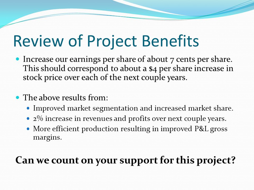 Review of Project Benefits Increase our earnings per share of about 7 cents per share.