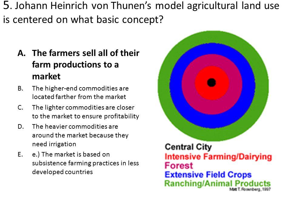 5.Johann Heinrich von Thunen's model agricultural land use is centered on what basic concept.