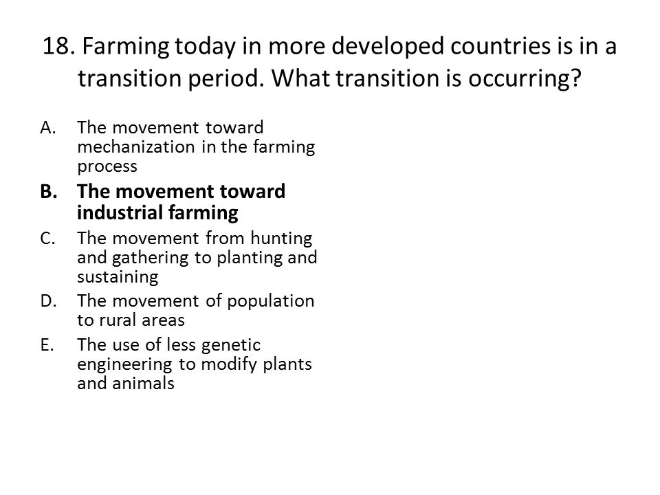 18.Farming today in more developed countries is in a transition period.