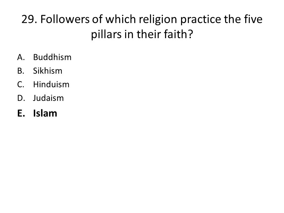 29.Followers of which religion practice the five pillars in their faith.