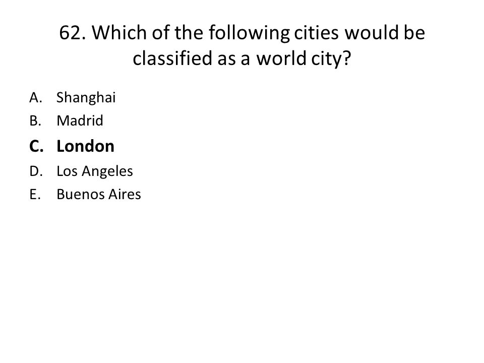 62.Which of the following cities would be classified as a world city.