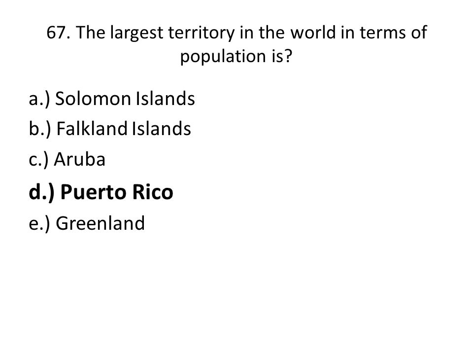 67.The largest territory in the world in terms of population is.