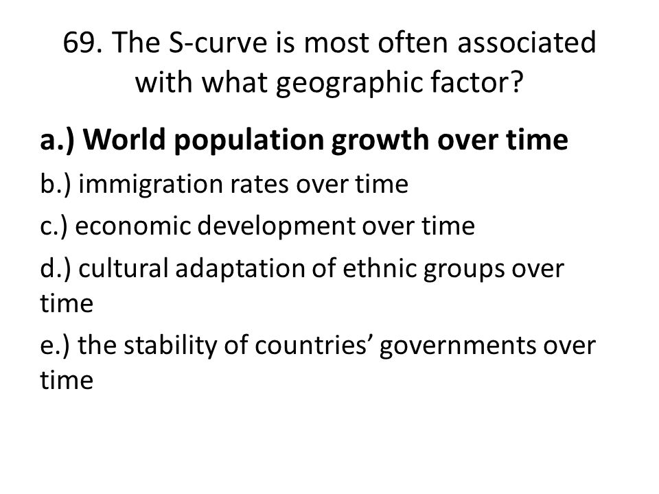 69.The S-curve is most often associated with what geographic factor.
