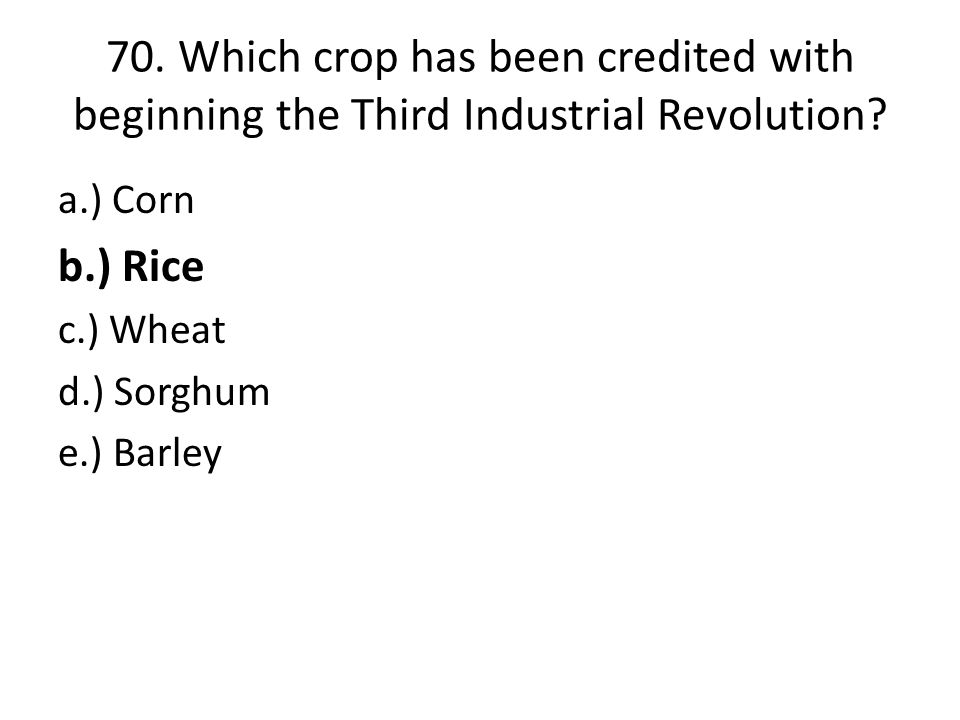 70.Which crop has been credited with beginning the Third Industrial Revolution.