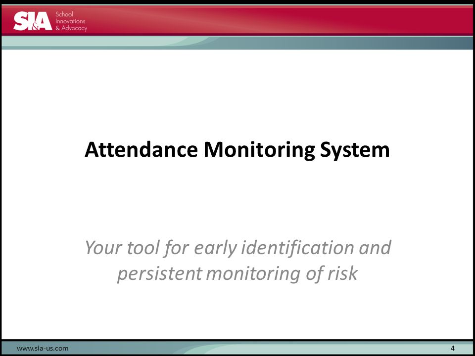 Attendance Monitoring System Your tool for early identification and persistent monitoring of risk 4www.sia-us.com